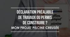 Declaration préalable de travaux ou permis de construire pour ma future piscine ?
